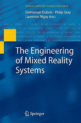The Engineering of Mixed Reality Systems By Dubois, Emmanuel (EDT)/ Gray, Philip (EDT)/ Nigay, Laurence (EDT)